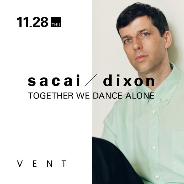 ストリートなイベント【東京】sacai / dixon ↣ TOGETHER WE DANCE ALONE サカイが世界的DJのディクソンとタッグを組んだコラボパーティー開催!