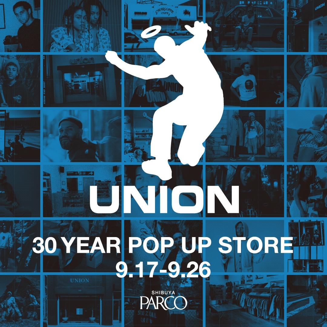 ストリートなイベント【東京】UNION 30 YEAR POP UP STORE AT SHIBUYA PARCO UNION の創立30周年を記念したポップアップショップが開催決定!